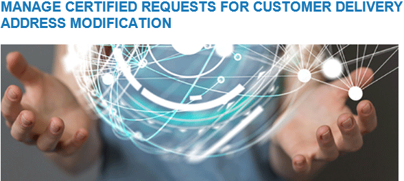 Manage certifies requests for customer delivery address modification
